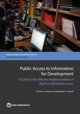 Public access to information for development: a guide to effective implementation of right to information laws - Directions in development (Paperback)