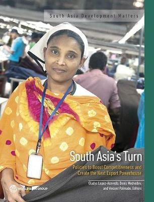 South Asia's turn: policies to boost competitiveness and create the next export powerhouse - South Asia development matters (Paperback)