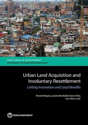 Urban land acquisition and involuntary resettlement: linking innovation and local benefits - Directions in development (Paperback)