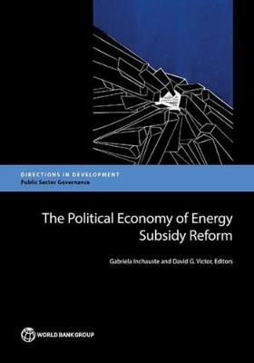 The political economy of energy subsidy reform: a handbook for policy makers and practitioners - Directions in development (Paperback)