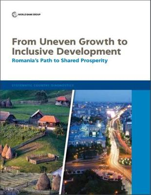 From uneven growth to inclusive development: Romania's path to shared prosperity - Systematic country diagnostics (Paperback)