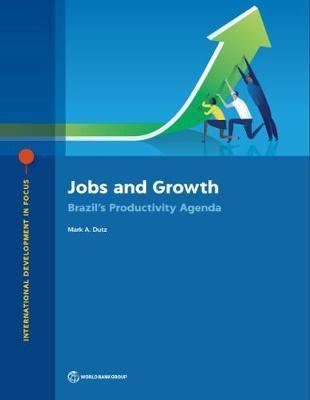 Jobs and growth: Brazil's productivity agenda - International development focus (Paperback)
