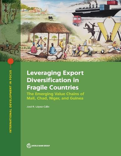 Leveraging Export Diversification in Fragile Countries: The Cases of Mali, Chad, Niger, and Guinea - International Development in Focus (Paperback)