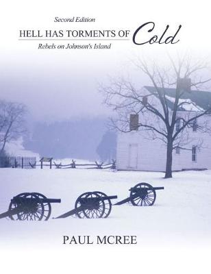Hell Has Torments of Cold: Rebels on Johnson's Island (Paperback)