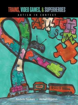 Trains, Video Games and Super Heroes: Autism in Context (Paperback)