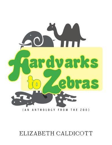 Aardvarks to Zebras: (An Anthology of Zoological Verse) (Paperback)