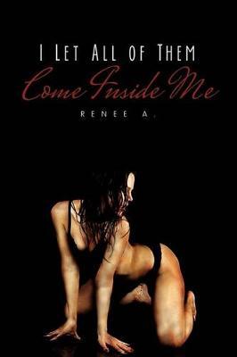 I Let All of Them Come Inside Me (Paperback)