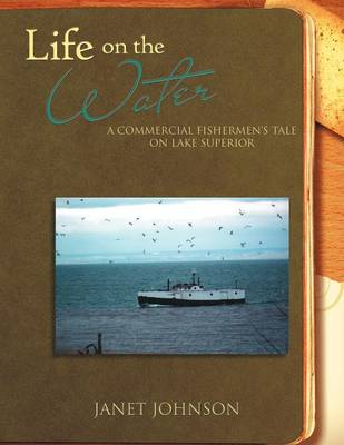 Life on the Water: A Commercial Fishermen's Tale on Lake Superior (Paperback)