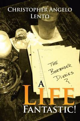 The Bartender Diaries...a Life Fantastic! (Paperback)