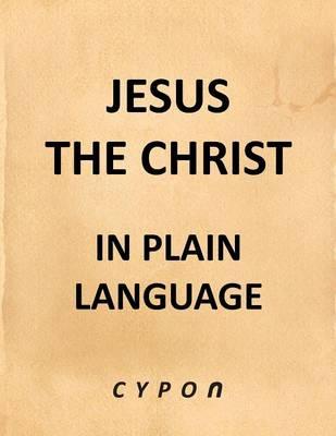 Jesus the Christ - In Plain Language (Paperback)
