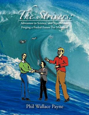 The Strivers: Adventure in Science, and Significance Forging a Fueled Future for Mankind (Paperback)