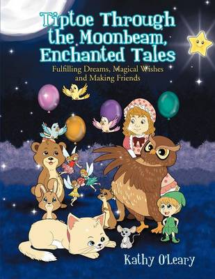 Tiptoe Through the Moonbeam, Enchanted Tales: Fulfilling Dreams, Magical Wishes and Making Friends (Paperback)