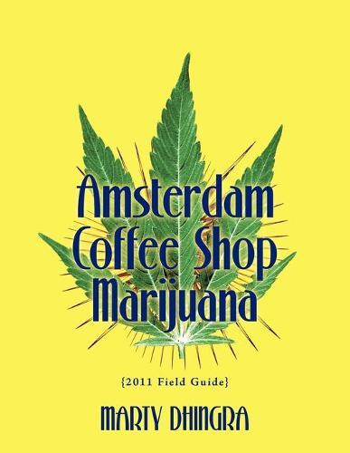 Amsterdam Coffee Shop Marijuana: 2011 Field Guide (Paperback)