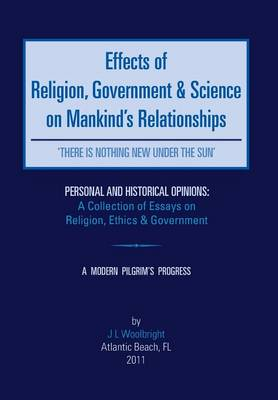 Effects of Religion, Government & Science on Mankind: 'There Is Nothing New Under the Sun' (Hardback)