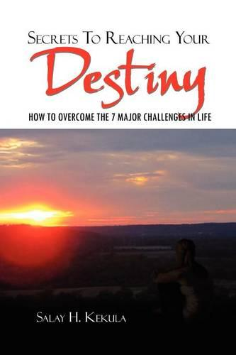 Secrets to Reaching Your Destiny: How to Overcome the 7 Major Challenges in Life (Paperback)