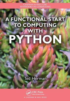 A Functional Start to Computing with Python - Chapman & Hall/CRC Textbooks in Computing (Paperback)