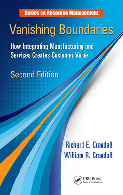 Vanishing Boundaries: How Integrating Manufacturing and Services Creates Customer Value, Second Edition - Resource Management (Hardback)