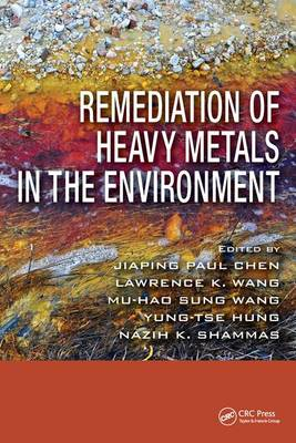 Remediation of Heavy Metals in the Environment - Advances in Industrial and Hazardous Wastes Treatment (Hardback)