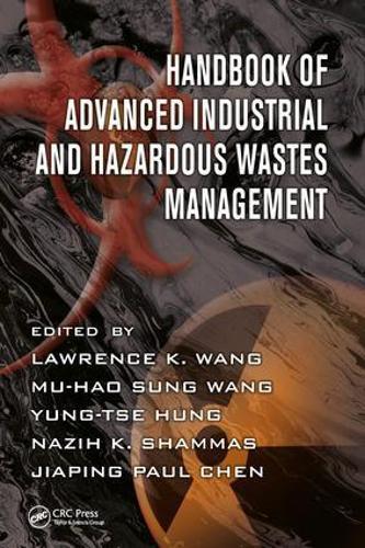 Handbook of Advanced Industrial and Hazardous Wastes Management - Advances in Industrial and Hazardous Wastes Treatment 7 (Hardback)