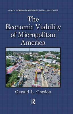 The Economic Viability of Micropolitan America - Public Administration and Public Policy (Hardback)