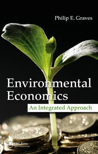 Environmental Economics: An Integrated Approach (Hardback)