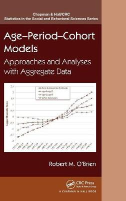 Age-Period-Cohort Models: Approaches and Analyses with Aggregate Data - Chapman & Hall/CRC Statistics in the Social and Behavioral Sciences (Hardback)