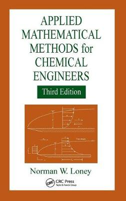 Applied Mathematical Methods for Chemical Engineers, Third Edition (Hardback)