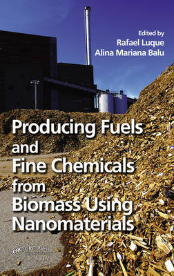 Producing Fuels and Fine Chemicals from Biomass Using Nanomaterials (Hardback)