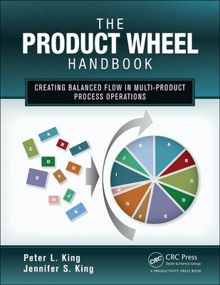 The Product Wheel Handbook: Creating Balanced Flow in High-Mix Process Operations (Paperback)