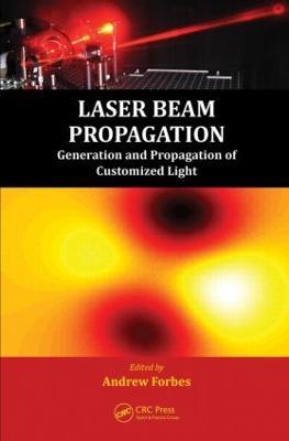 Laser Beam Propagation: Generation and Propagation of Customized Light (Hardback)
