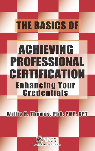 The Basics of Achieving Professional Certification: Enhancing Your Credentials (Paperback)