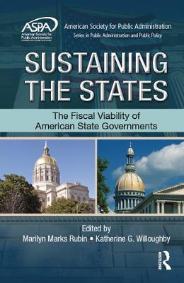 Sustaining the States: The Fiscal Viability of American State Governments - ASPA Series in Public Administration and Public Policy (Hardback)