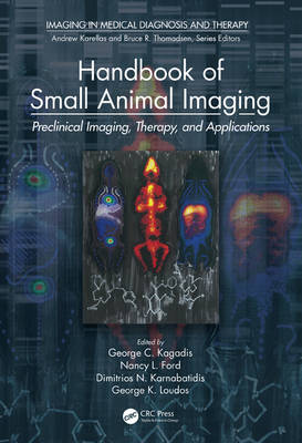 Handbook of Small Animal Imaging: Preclinical Imaging, Therapy, and Applications - Imaging in Medical Diagnosis and Therapy (Hardback)