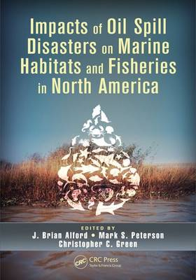 Impacts of Oil Spill Disasters on Marine Habitats and Fisheries in North America - CRC Marine Biology Series (Hardback)