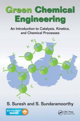 Green Chemical Engineering: An Introduction to Catalysis, Kinetics, and Chemical Processes (Hardback)