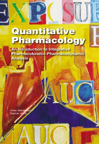 Quantitative Pharmacology: An Introduction to Integrative Pharmacokinetic-Pharmacodynamic Analysis (Hardback)