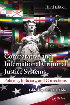 Comparative and International Criminal Justice Systems: Policing, Judiciary, and Corrections, Third Edition (Hardback)