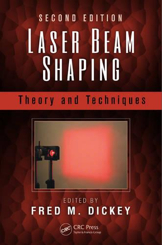 Laser Beam Shaping: Theory and Techniques, Second Edition (Hardback)