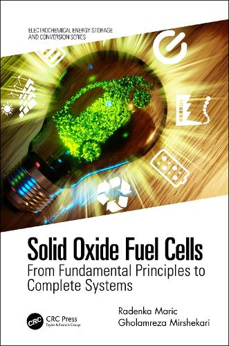 Solid Oxide Fuel Cells: From Fundamental Principles to Complete Systems - Electrochemical Energy Storage and Conversion (Hardback)
