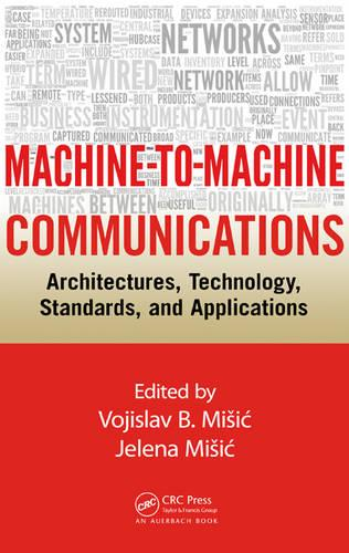 Machine-to-Machine Communications: Architectures, Technology, Standards, and Applications (Hardback)