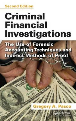 Criminal Financial Investigations: The Use of Forensic Accounting Techniques and Indirect Methods of Proof, Second Edition (Hardback)