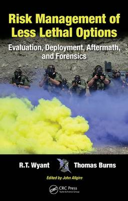 Risk Management of Less Lethal Options: Evaluation, Deployment, Aftermath, and Forensics (Hardback)