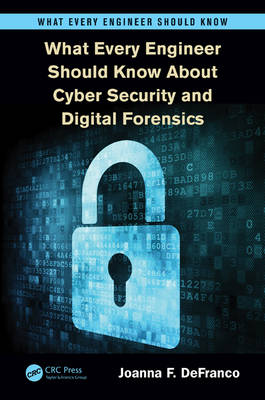 What Every Engineer Should Know About Cyber Security and Digital Forensics - What Every Engineer Should Know (Paperback)