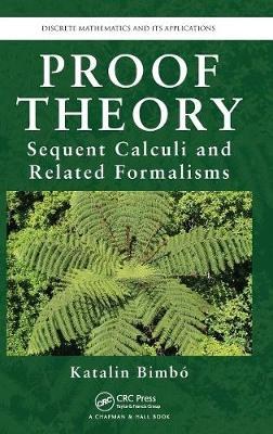 Proof Theory: Sequent Calculi and Related Formalisms - Discrete Mathematics and Its Applications (Hardback)