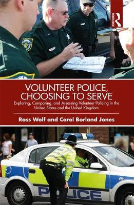 Volunteer Police, Choosing to Serve: Exploring, Comparing, and Assessing Volunteer Policing in the United States and the United Kingdom (Hardback)