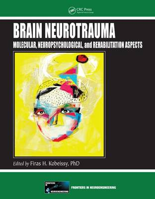Brain Neurotrauma: Molecular, Neuropsychological, and Rehabilitation Aspects - Frontiers in Neuroengineering Series (Hardback)