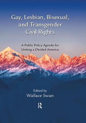 Gay, Lesbian, Bisexual, and Transgender Civil Rights: A Public Policy Agenda for Uniting a Divided America (Hardback)