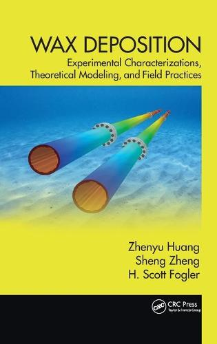 Wax Deposition: Experimental Characterizations, Theoretical Modeling, and Field Practices - Emerging Trends and Technologies in Petroleum Engineering (Hardback)