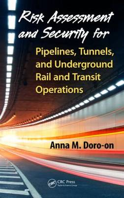 Risk Assessment and Security for Pipelines, Tunnels, and Underground Rail and Transit Operations (Hardback)