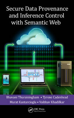 Secure Data Provenance and Inference Control with Semantic Web (Hardback)